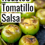 Roasted Tomatillo Salsa made with tomatillos, serrano peppers, onion, garlic, and cilantro.  Make this delicious salsa verde to eat with chips, spoon over eggs, or add to chicken tacos.